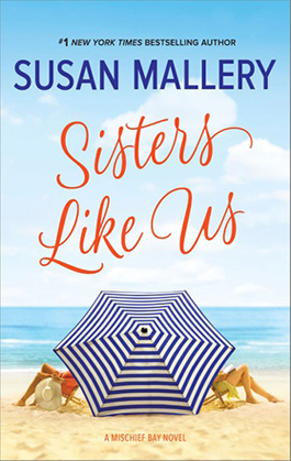 Sisters Like Us, a Mischief Bay novel by Susan Mallery